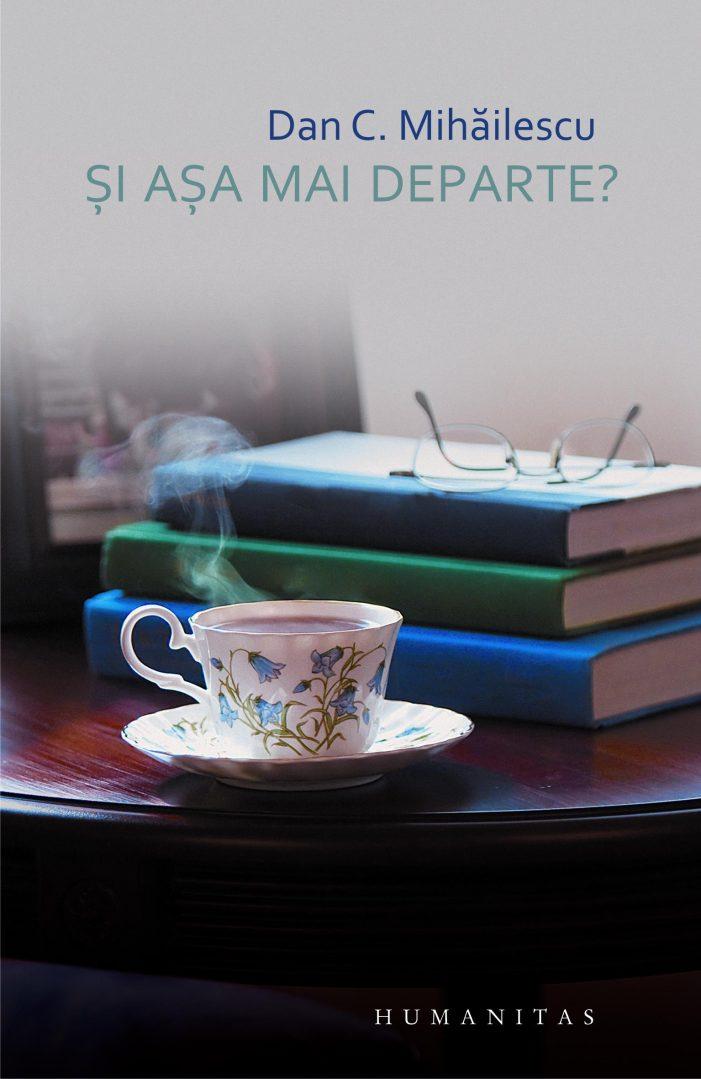 """""""Și așa mai departe?"""" – cel mai recent volum semnat Dan C. Mihăilescu"""