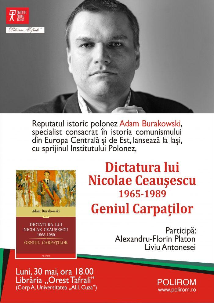 """Lansarea la Iași a volumului """"Dictatura lui Nicolae Ceaușescu"""", semnat de  reputatul istoric polonez Adam Burakowski"""