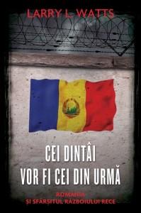 Larry-L-Watts-Cei-dintai-vor-fi-cei-din-urma-Romania-si-sfarsitul-Razboiului-Rece-Fereste-ma-Doamne-de-prieteni-Editura-Rao-Promo-Ziaristi-Online-Roncea-Ro