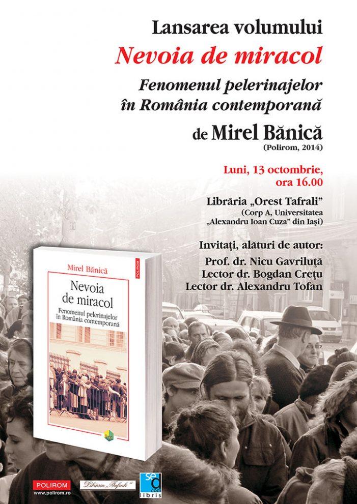 """Lansarea volumului """"Nevoia de miracol. Fenomenul pelerinajelor în România contemporană"""" de Mirel  Bănică"""