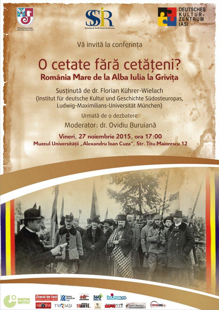 """Conferinţa """"O cetate fără cetăţeni? România Mare de la Alba Iulia la Griviţa"""""""