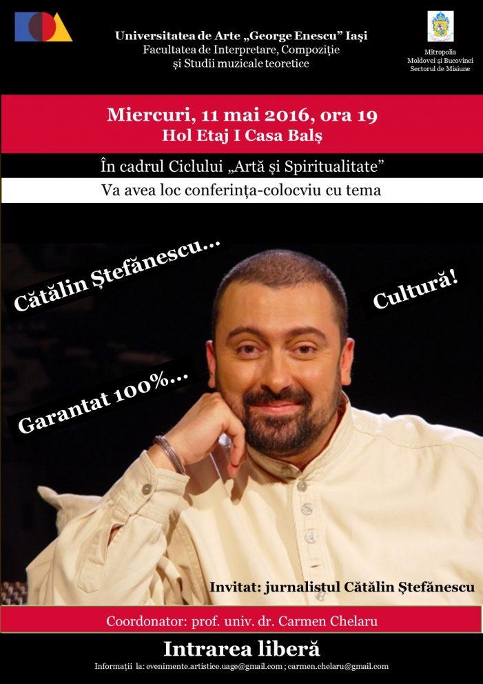 """Jurnalistul Cătălin Ștefănescu va conferenția la Universitatea de Arte """"George Enescu"""" din Iași"""