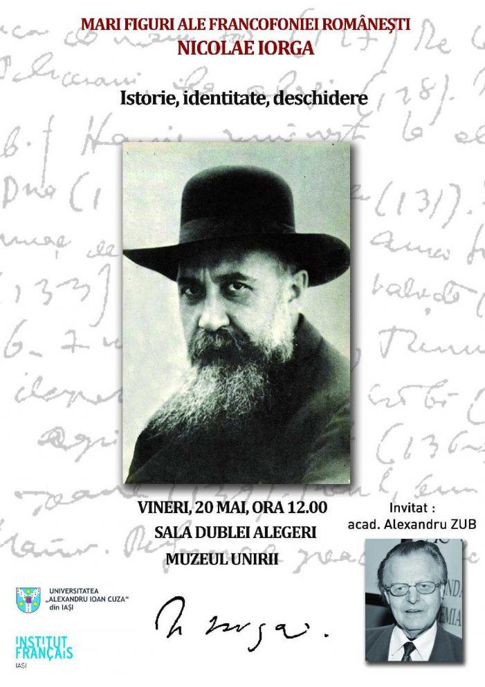 "Conferința ,,Mari figuri ale francofoniei românești. Nicolae Iorga – Istorie, identitate, deschidere"""