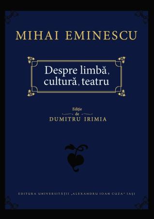 """Semnal editorial: """"Despre limbă, cultură, teatru"""" de Mihai Eminescu"""