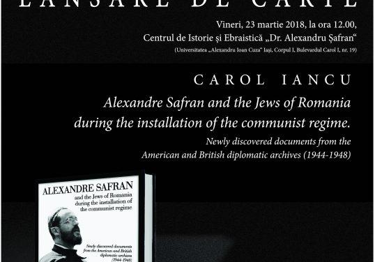 Lansare de carte: Despre Alexandru Șafran și evreii din România în timpul instaurării comunismului, de Carol Iancu