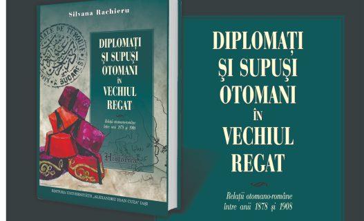 """Lansare de carte: """"Diplomați și supuși otomani în Vechiul Regat"""" , de Silvana Rachieru, joi, 25 octombrie 2018"""