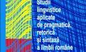 """Prezentarea volumului """"Studii lingvistice aplicate de pragmatică, retorică și sintaxă a limbii române vorbite actuale"""", joi, 11 iulie, la Suceava"""